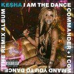 Kesha I Am The Dance Commander & I Command You To Dance: The Remix Album