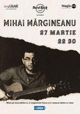 Concert Mihai Margineanu pe 27 martie la Hard Rock Cafe