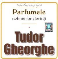 Tudor Gheorghe - Parfumele nebunelor dorinti