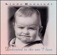 Linda Rondstadt - Dedicated to the One I Love