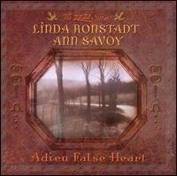 Linda Rondstadt - Adieu False Heart