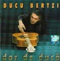 Ducu Bertzi - Dor de duca