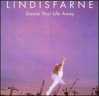 Lindisfarne - Dance Your Life Away
