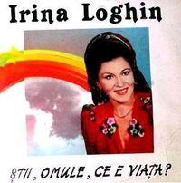 Irina Loghin - Stii, omule, ce e viata