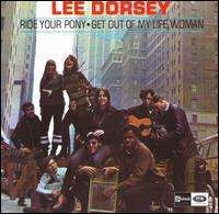 Lee Dorsey - Ride Your Pony/Get Out of My Life Woman