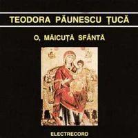 Teodora Paunescu Tuca - O, Maicuta Sfanta