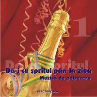 Various - Muzica de petrecere Vol. 1 - Da-i cu spritul pan la ziua