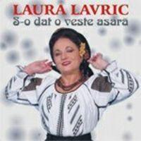 Laura Lavric - S-o dat o veste asara