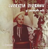 Lucretia Ciobanu Lucretia Ciobanu si cantecele sale