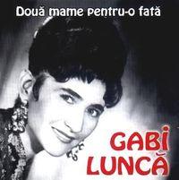 Gabi Lunca - Doua mame pentru-o fata