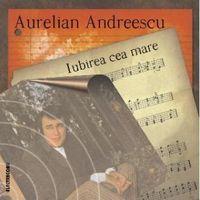 Aurelian Andreescu - Iubirea cea mare