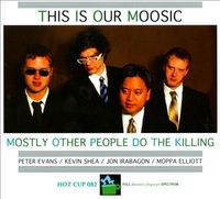 Mostly Other People Do the Killing - This Is Our Moosic