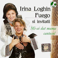 Irina Loghin - Fuego si invitatii - Mi-ai dat mama cantecul