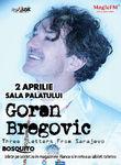 Concert Goran Bregovic la Sala Palatului