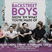 """Grand Cinema & More transmite in premiera """"BACKSTREET BOYS: SHOW 'EM WHAT YOU'RE MADE OF"""".Proiecia aniversara va fi urmata de un concert special al trupei transmis in direct din Londra"""