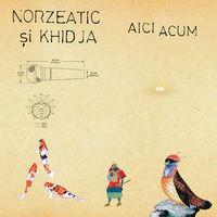 Norzeatic si Khidja (Khidja Cloud Society) - Aici Acum