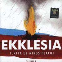 Ekklesia - Jertfa de miros placut Vol. 3
