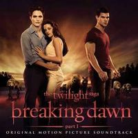 Muzica artisti celebri - Twilight Saga: Breaking Dawn Part 1 Original Soundtrack