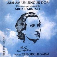 Gheorghe Sarac - Mai am un singur dor
