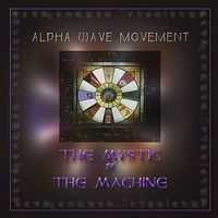 Alpha Wave Movement - The Mystic & the Machine
