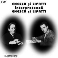 George Enescu - Enescu si Lipatti interpreteaza Enescu si Lipatti CD 1