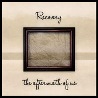 Recovery - The Aftermath of Us